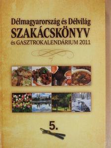 Bakos András - Délmagyarország és Délvilág Szakácskönyv és Gasztrokalendárium 2011 [antikvár]
