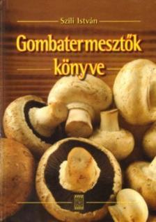 Szili István - GOMBATERMESZTŐK KÖNYVE
