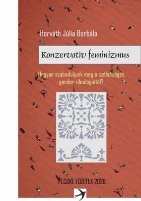 Horváth Júlia Borbála - Konzervatív feminizmus - Hogyan szabaduljunk meg a szélsőséges gender ideológiától? [eKönyv: epub, mobi]