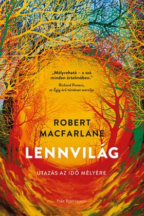 Robert Macfarlane - Lennvilág - Utazás az idő mélyére [eKönyv: epub, mobi]