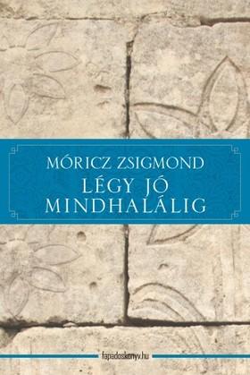 MÓRICZ ZSIGMOND - Légy jó mindhalálig [eKönyv: epub, mobi]