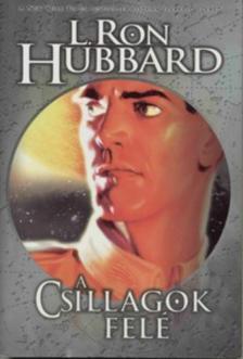 L. RON HUBBARD - A csillagok felé
