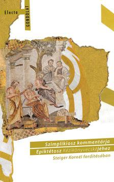 Steiger Kornél - Szimplikiosz kommentárja Epiktétosz Kézikönyvecskéjéhez