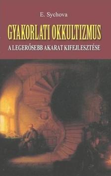E. Sychova - Gyakorlati okkultizmus - A legerősebb akarat kifejlesztése