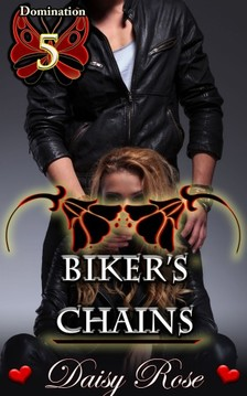 Rose Daisy - Biker's Chains - Book 5 of Domination [eKönyv: epub, mobi]