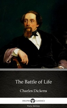 Delphi Classics Charles Dickens, - The Battle of Life by Charles Dickens (Illustrated) [eKönyv: epub, mobi]
