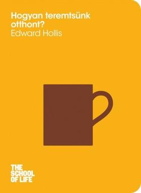 HOLLIS, EDWARD - Hogyan teremtsünk otthont? [eKönyv: epub, mobi]