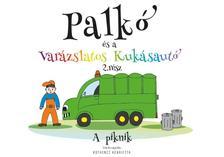 Kothencz Henrietta - Palkó és a varázslatos kukásautó  2. rész - A piknik