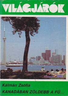 KÁLMÁN ZSÓFIA - Kanadában zöldebb a fű [antikvár]