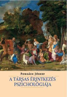 Forgács József - A társas érintkezés pszichológiája