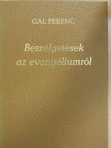 Gál Ferenc - Beszélgetések az evangéliumról [antikvár]