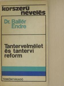 Dr. Ballér Endre - Tantervelmélet és tantervi reform [antikvár]