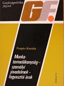 Forgács Katalin - Munkatermelékenység - személyi jövedelmek - fogyasztói árak [antikvár]