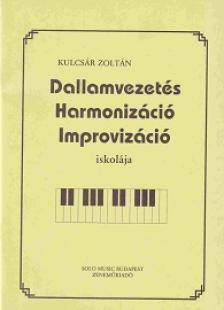 KULCSÁR ZOLTÁN - DALLAMVEZETÉS, HARMONIZÁCIÓ, IMPROVIZÁCIÓ ISKOLÁJA