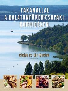 Erdélyi Z. Ágnes - Fakanállal a Balatonfüred-csopaki borvidéken