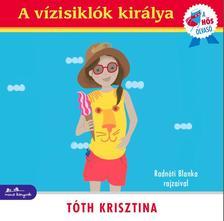 Tóth Krisztina - A vízisiklók királya - A hős olvasó sorozat