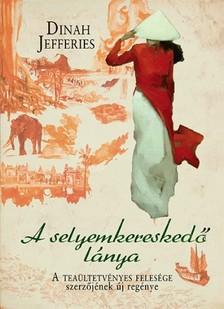 Dinah Jefferies - A selyemkereskedő lánya [eKönyv: epub, mobi]