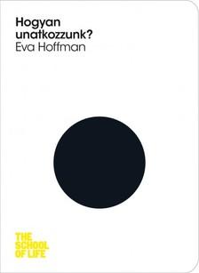 Eva Hoffmann - Hogyan unatkozzunk? [eKönyv: epub, mobi]