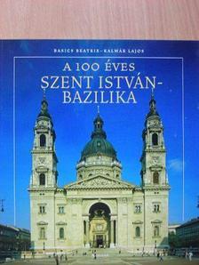 Basics Beatrix - A 100 éves Szent István-Bazilika [antikvár]