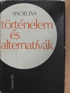 Ancsel Éva - Történelem és alternatívák [antikvár]