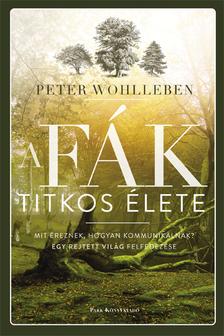 WOHLLEBEN, PETER - A fák titkos élete