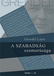 Grendel Lajos - A SZABADSÁG SZOMORÚSÁGA