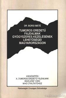 Dr. Borsi Máté - Tumoros eredetű fájdalmak gyógyszeres kezelésének lehetőségei magyarországon [antikvár]