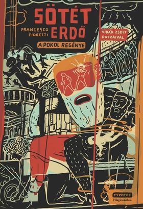 Francesco Fioretti - Sötét erdő - A Pokol regénye - Vidák Zsolt illusztrációival