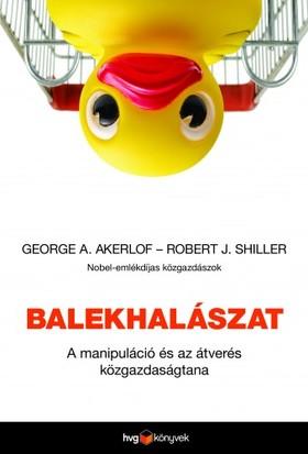 George A. Akerlof-Robert J. Shiller - Balekhalászat - A manipuláció és az átverés közgazdaságtana [eKönyv: epub, mobi]