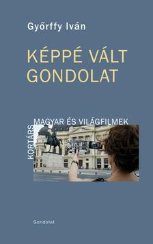 Győrffy Iván - Képpé vált gondolat. Kortárs magyar és világfilmek