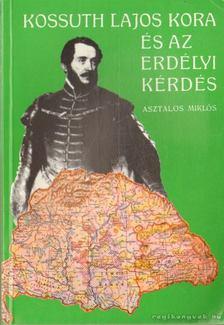 Asztalos Miklós - Kossuth Lajos kora és az erdélyi kérdés (reprint) [antikvár]