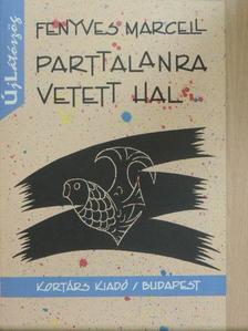 Fenyves Marcell - Parttalanra vetett hal [antikvár]