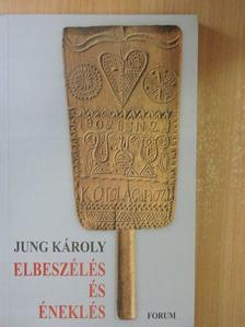 Jung Károly - Elbeszélés és éneklés [antikvár]