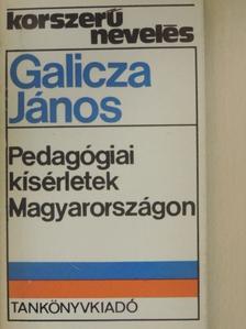 Galicza János - Pedagógiai kísérletek Magyarországon [antikvár]