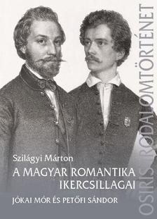 Szilágyi Márton szerk. - A magyar romantika ikercsillagai - Petőfi Sándor és Jókai Mór