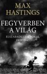 Max Hastings - Fegyverben a világ. Elszabadult a pokol. 1939-1945