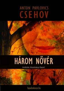 Anton Pavlovics Csehov - Három nővér [eKönyv: epub, mobi]