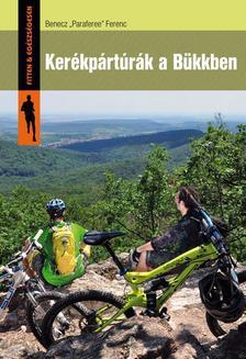BENECZ ÄPARAFEREEÖ FERENC - Kerékpártúrák a Bükkben