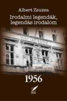 Albert Zsuzsa - Irodalmi legendák, legendás irodalom 1956