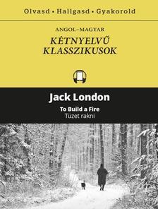 Jack London - Tüzet rakni - To Build a Fire