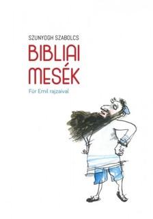 Szabolcs Szunyogh - Bibliai mesék [eKönyv: epub, mobi]