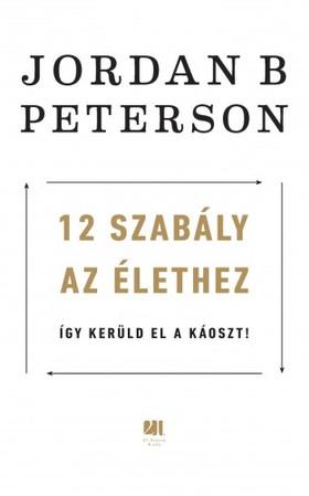 Jordan B. Peterson - 12 szabály az élethez - Így kerüld el a káoszt!