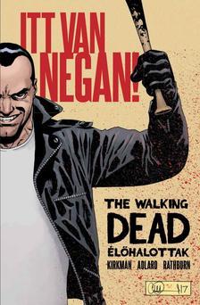 KIRKMAN, ROBERT-ADLARD, CHARLIE - The Walking Dead Élőhalottak - Itt van Negan