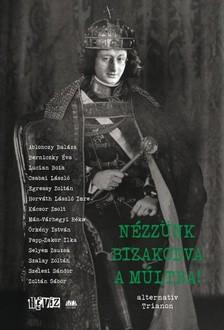 Fehér Renátó (szerk.) Cserna-Szabó András (szerk.) - - Nézzünk bizakodva a múltba! - alternatív Trianon [eKönyv: epub, mobi]