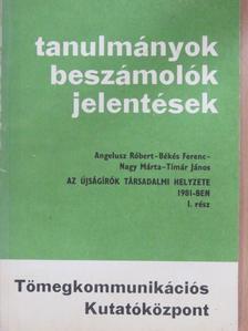 Angelusz Róbert - Az újságírók társadalmi helyzete 1981-ben I. [antikvár]