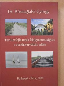 Dr. Kőszegfalvi György - Területfejlesztés Magyarországon a rendszerváltás után (dedikált példány) [antikvár]