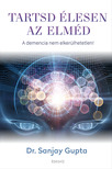 Dr. Sanjay Gupta - Tartsd élesen az elméd - A demencia nem elkerülhetetlen! [eKönyv: epub, mobi]