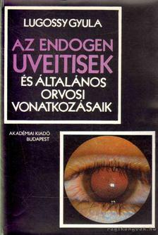 Lugossy Gyula - Az endogen uveitisek és általános orvosi vonatkozásaik [antikvár]