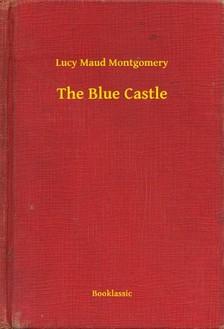 Lucy Maud Montgomery - The Blue Castle [eKönyv: epub, mobi]