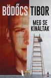 Bödőcs Tibor - Meg se kínáltak [eKönyv: epub, mobi]
